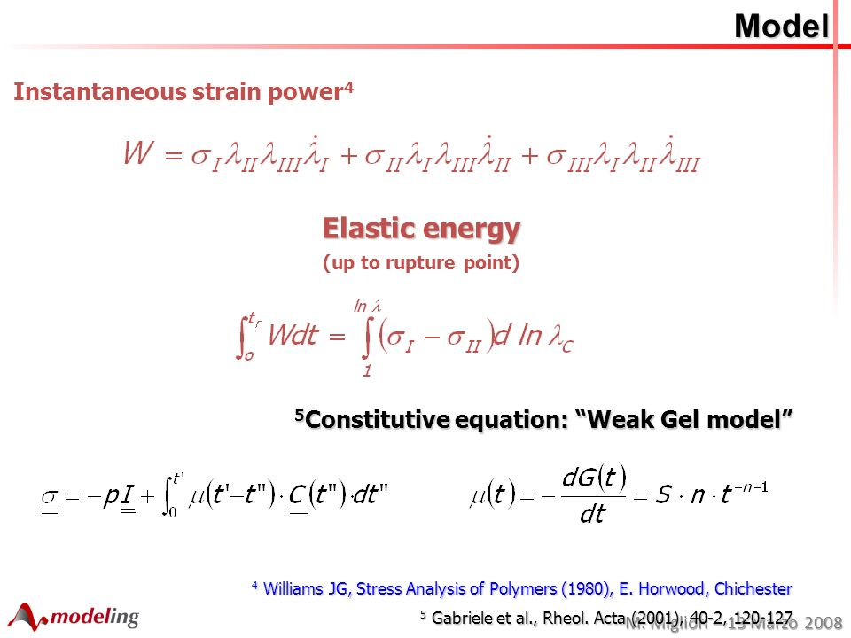 M. Migliori – 13 Marzo 2008 Model Instantaneous strain power 4 5 Constitutive equation: Weak Gel model Elastic energy (up to rupture point) 4 Williams
