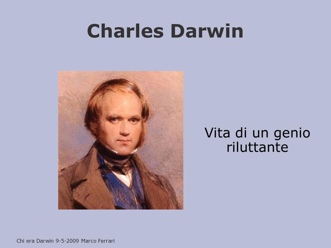 Charles Darwin Vita di un genio riluttante Chi era Darwin 9-5-2009 Marco Ferrari