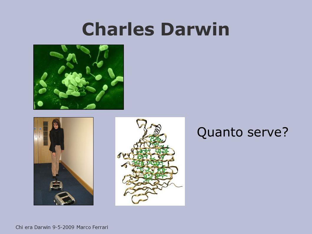 Charles Darwin Quanto serve? Chi era Darwin 9-5-2009 Marco Ferrari