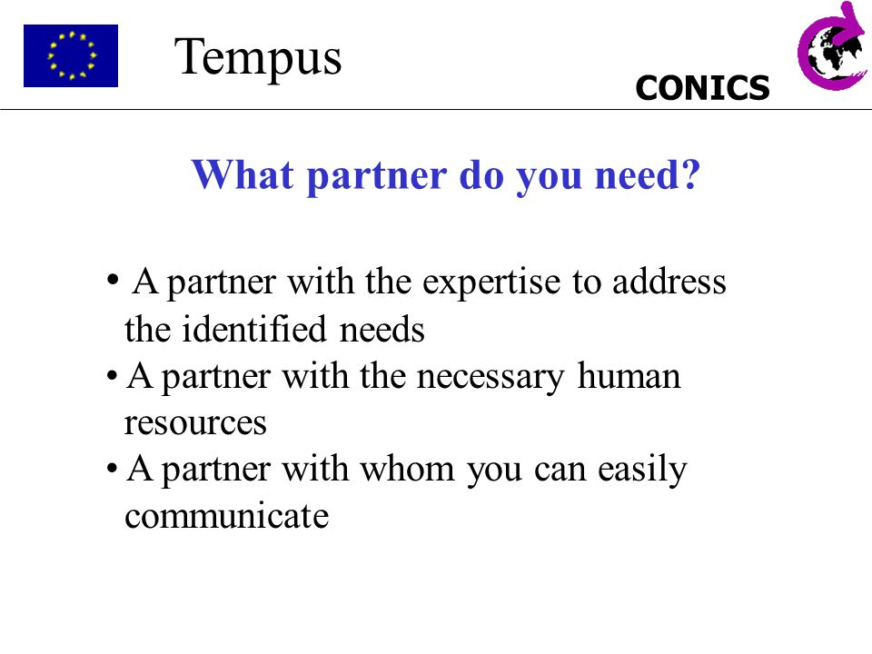 CONICS Tempus What partner do you need? A partner with the expertise to address the identified needs A partner with the necessary human resources A pa