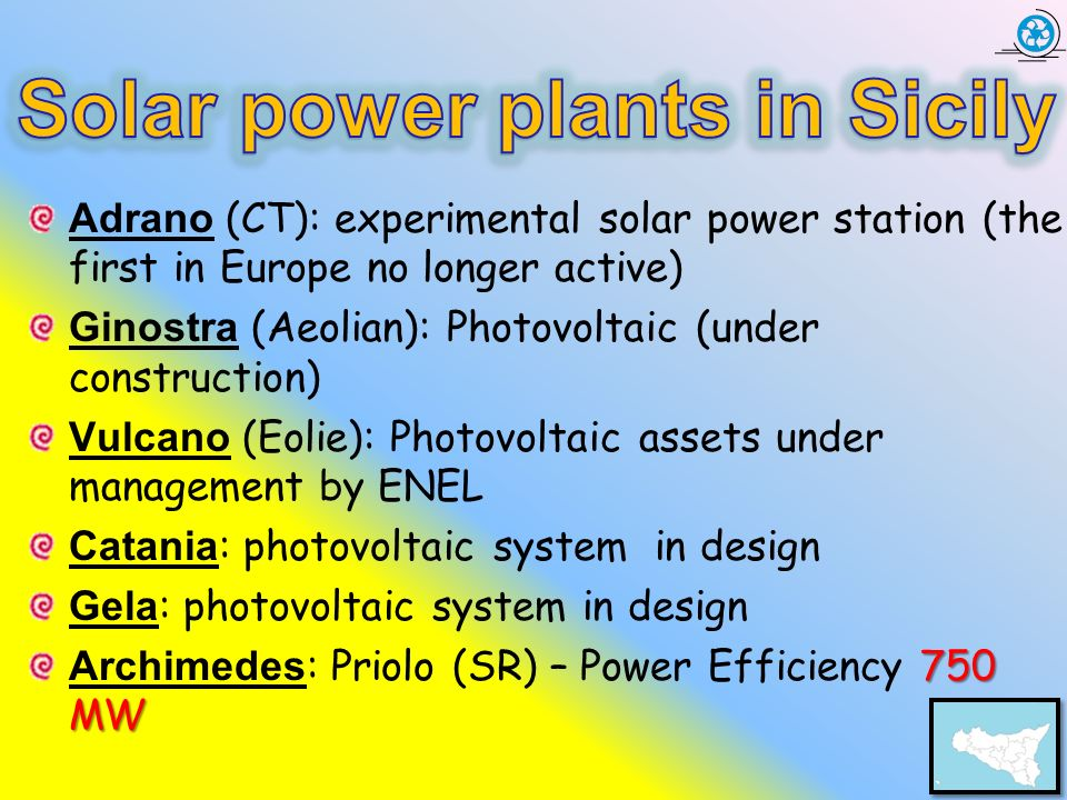 Adrano (CT): experimental solar power station (the first in Europe no longer active) Ginostra (Aeolian): Photovoltaic (under construction) Vulcano (Eo