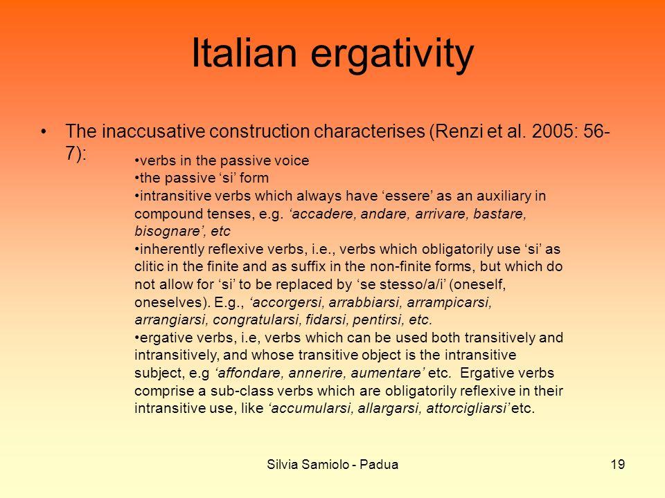 Silvia Samiolo - Padua19 Italian ergativity The inaccusative construction characterises (Renzi et al. 2005: 56- 7): verbs in the passive voice the pas