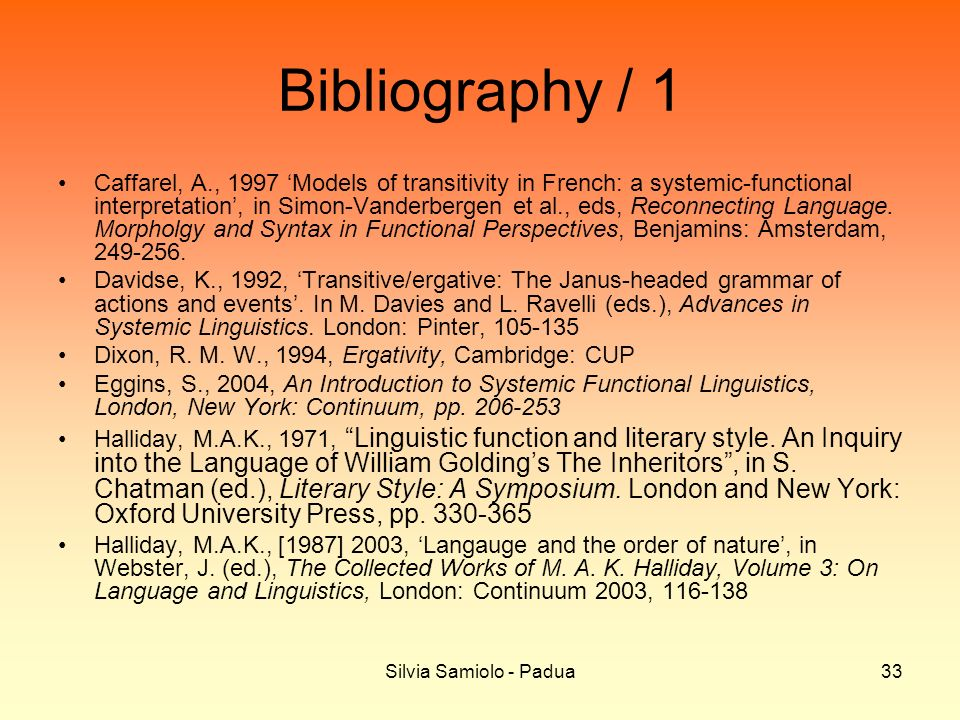 Silvia Samiolo - Padua33 Bibliography / 1 Caffarel, A., 1997 Models of transitivity in French: a systemic-functional interpretation, in Simon-Vanderbergen et al., eds, Reconnecting Language.
