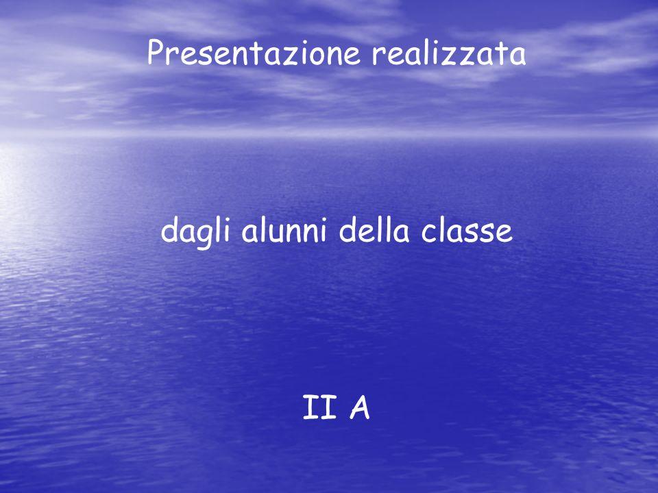 Presentazione realizzata dagli alunni della classe II A