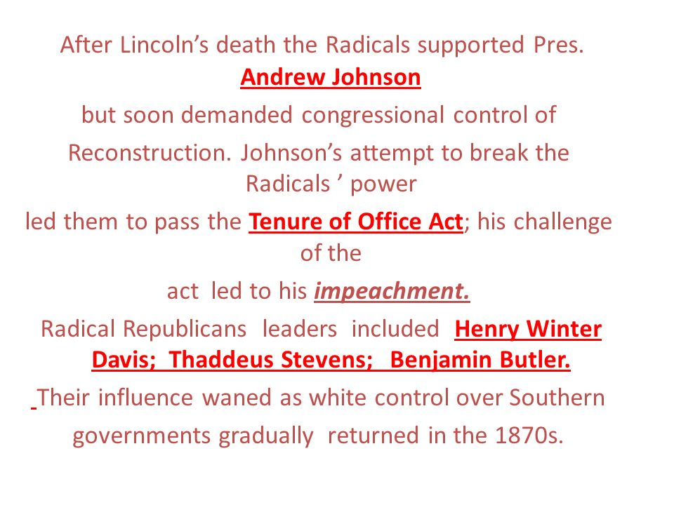 After Lincolns death the Radicals supported Pres. Andrew Johnson but soon demanded congressional control of Reconstruction. Johnsons attempt to break