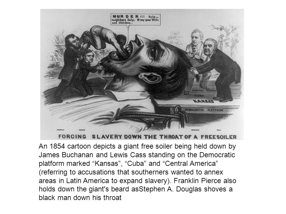 An 1854 cartoon depicts a giant free soiler being held down by James Buchanan and Lewis Cass standing on the Democratic platform marked Kansas, Cuba a
