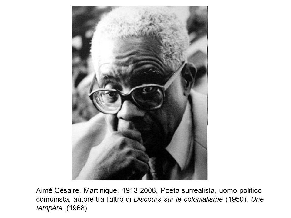 Aimé Césaire, Martinique, 1913-2008, Poeta surrealista, uomo politico comunista, autore tra laltro di Discours sur le colonialisme (1950), Une tempête