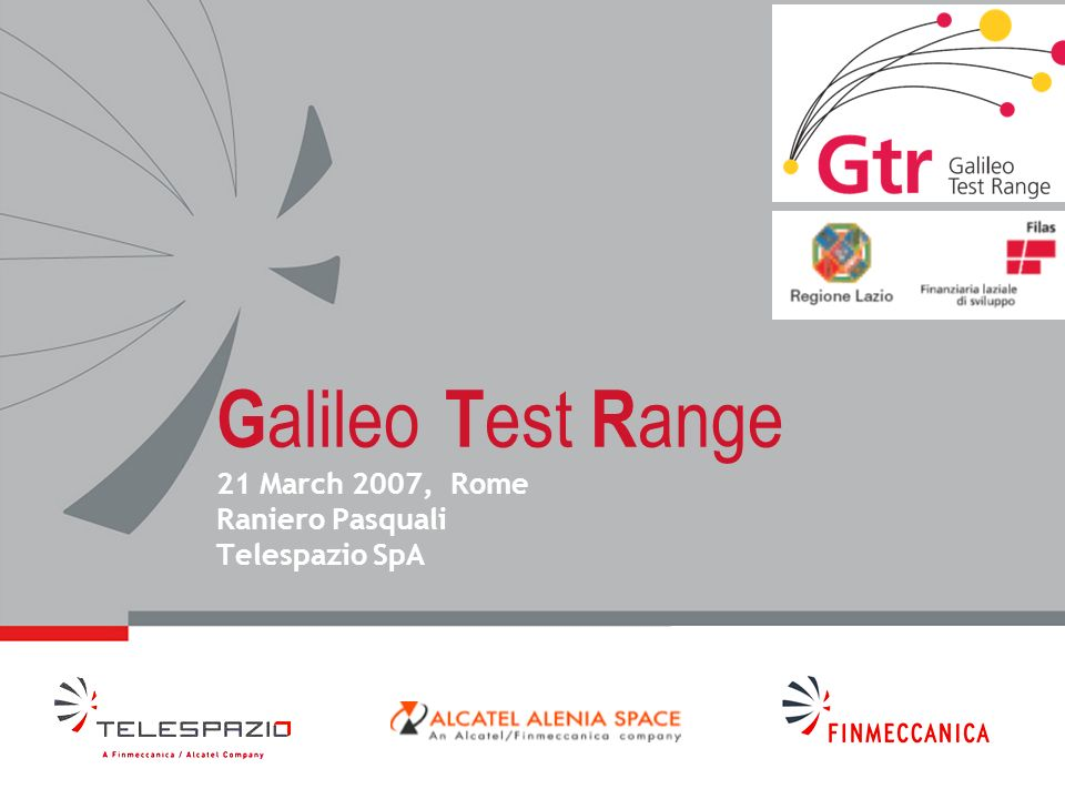 All rights reserved © 2007, Telespazio A Contribution to the Development of Satellite Navigation Gtr is the Italian Permanent Laboratory and Centre of Excellence in Satellite Navigation.