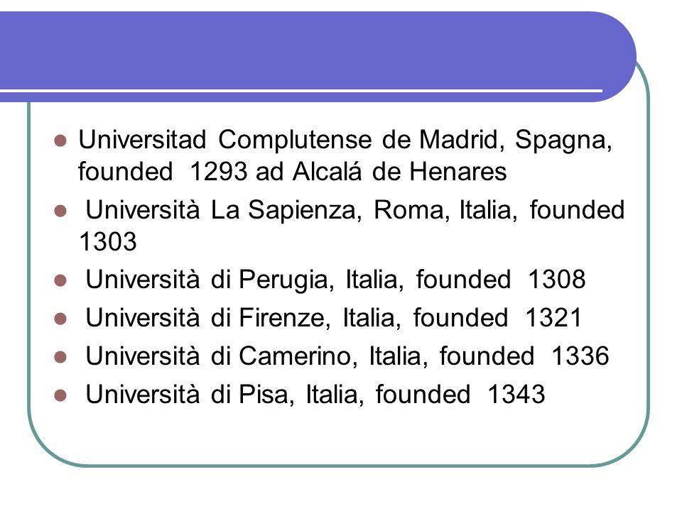 Universitad Complutense de Madrid, Spagna, founded 1293 ad Alcalá de Henares Università La Sapienza, Roma, Italia, founded 1303 Università di Perugia,