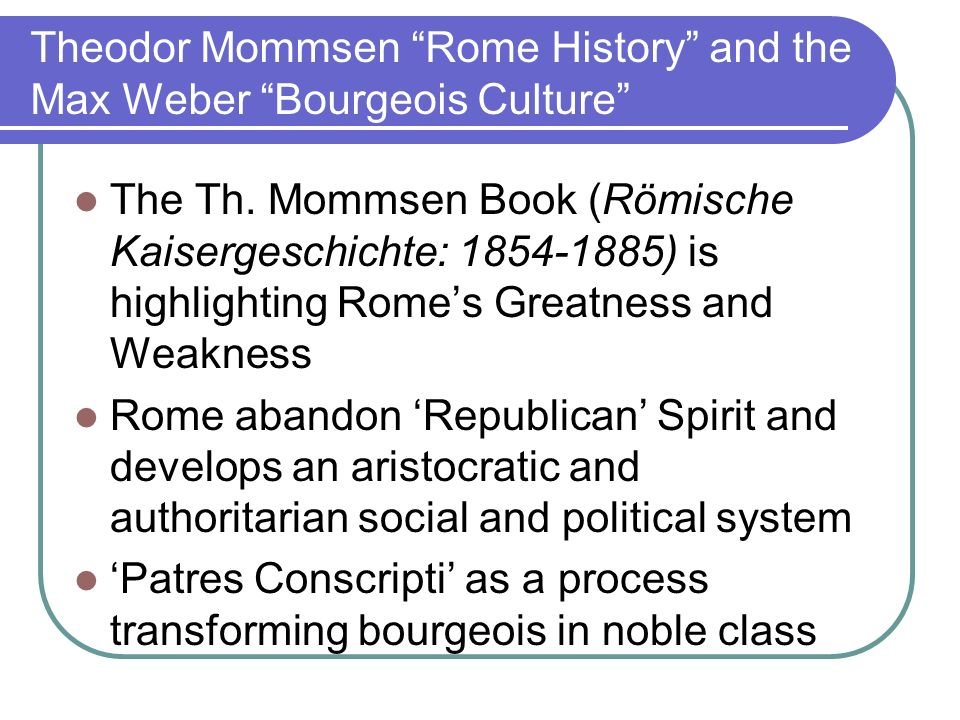 Theodor Mommsen Rome History and the Max Weber Bourgeois Culture The Th.