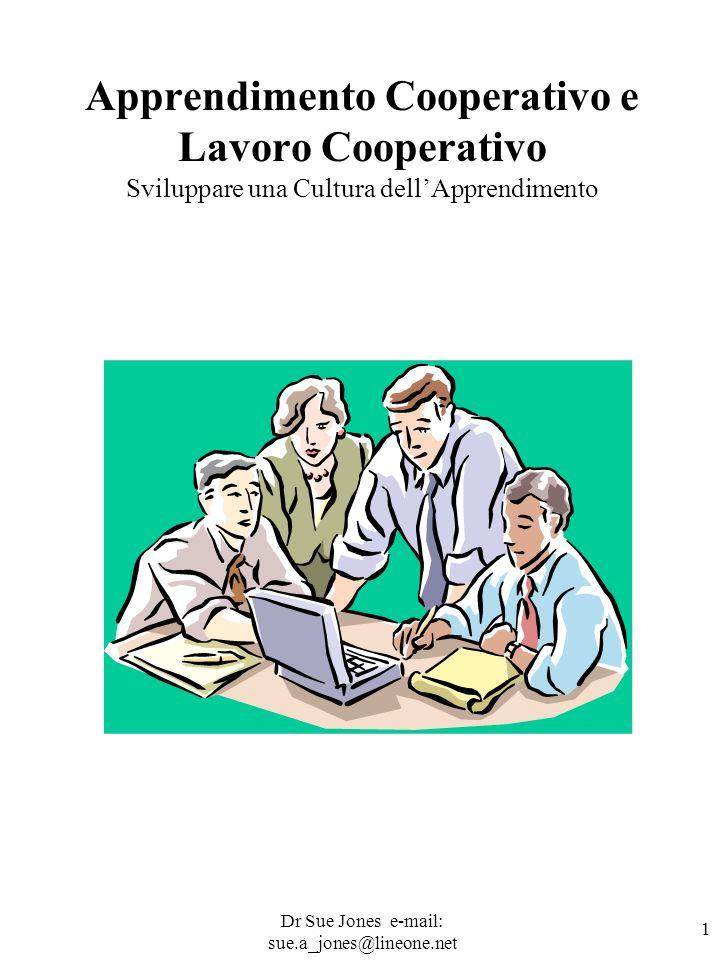 Dr Sue Jones e-mail: sue.a_jones@lineone.net 1 Apprendimento Cooperativo e Lavoro Cooperativo Sviluppare una Cultura dellApprendimento