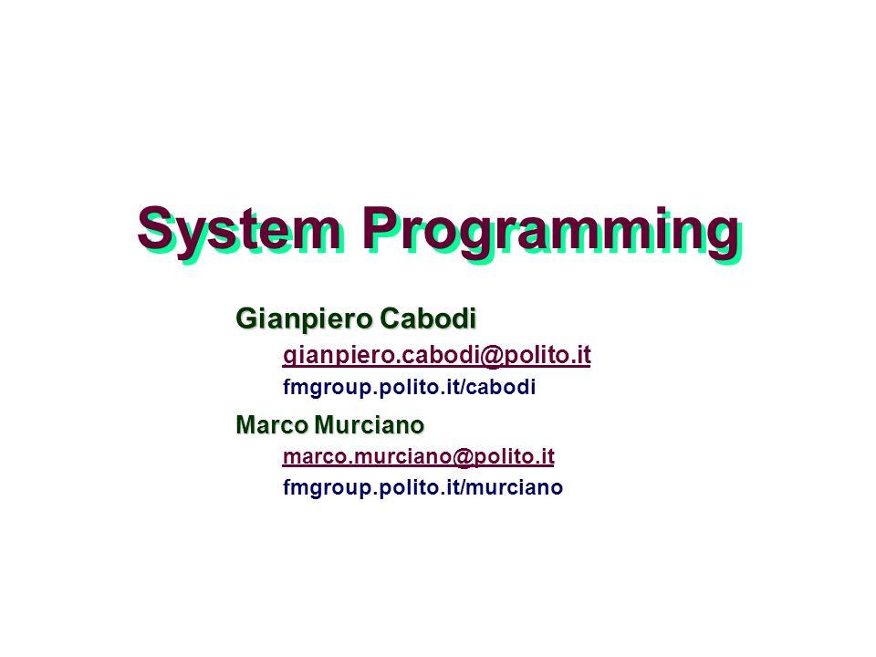 System Programming Gianpiero Cabodi gianpiero.cabodi@polito.it fmgroup.polito.it/cabodi Marco Murciano marco.murciano@polito.it fmgroup.polito.it/murc
