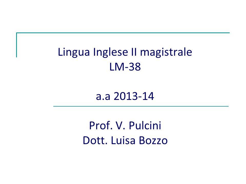 Lingua Inglese II magistrale LM-38 a.a 2013-14 Prof. V. Pulcini Dott. Luisa Bozzo