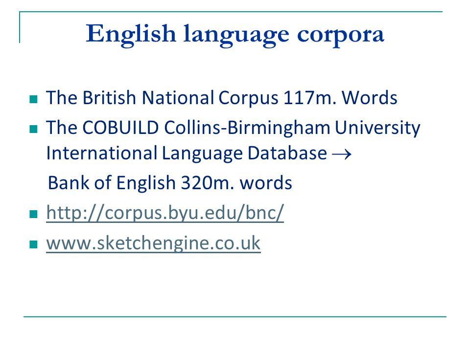 English language corpora The British National Corpus 117m.