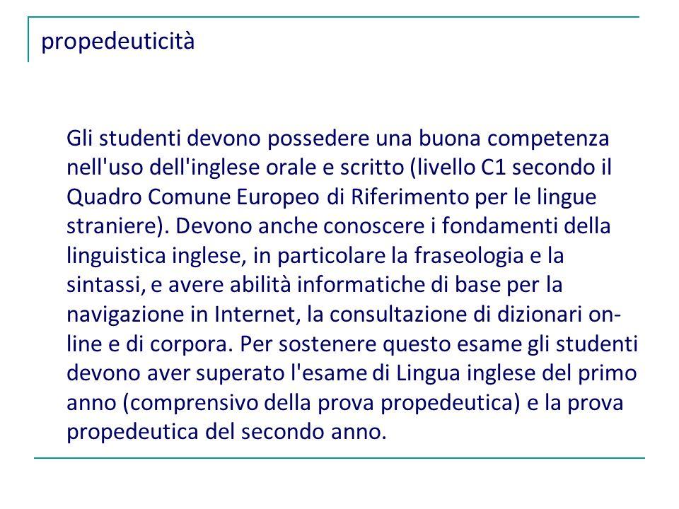 propedeuticità Gli studenti devono possedere una buona competenza nell uso dell inglese orale e scritto (livello C1 secondo il Quadro Comune Europeo di Riferimento per le lingue straniere).