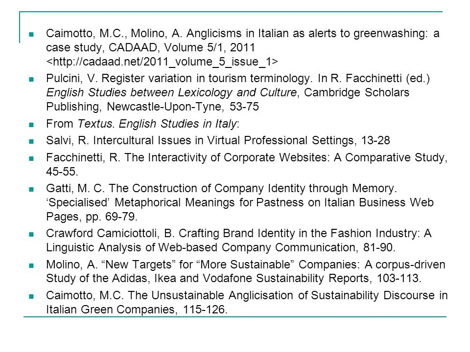Caimotto, M.C., Molino, A. Anglicisms in Italian as alerts to greenwashing: a case study, CADAAD, Volume 5/1, 2011 Pulcini, V. Register variation in t