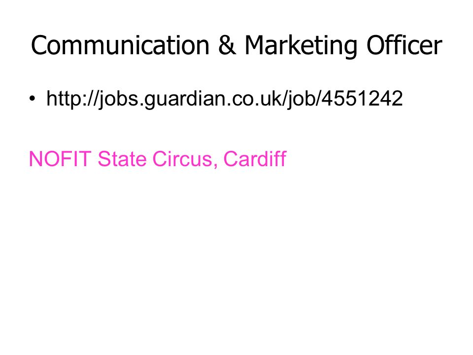 Communication & Marketing Officer http://jobs.guardian.co.uk/job/4551242 NOFIT State Circus, Cardiff