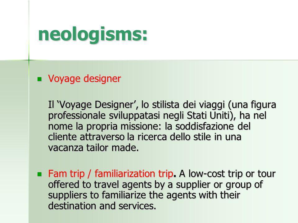 neologisms: Voyage designer Voyage designer Il Voyage Designer, lo stilista dei viaggi (una figura professionale sviluppatasi negli Stati Uniti), ha nel nome la propria missione: la soddisfazione del cliente attraverso la ricerca dello stile in una vacanza tailor made.