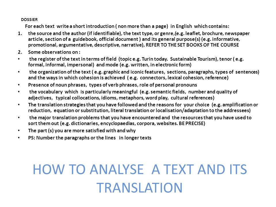 HOW TO ANALYSE A TEXT AND ITS TRANSLATION DOSSIER For each text write a short introduction ( non more than a page) in English which contains: 1.the source and the author (if identifiable), the text type, or genre,(e.g.