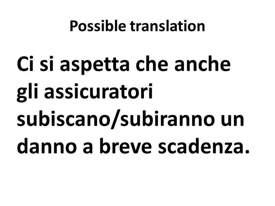 Possible translation Ci si aspetta che anche gli assicuratori subiscano/subiranno un danno a breve scadenza.