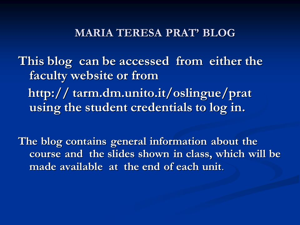 This blog can be accessed from either the faculty website or from http:// tarm.dm.unito.it/oslingue/prat using the student credentials to log in. http