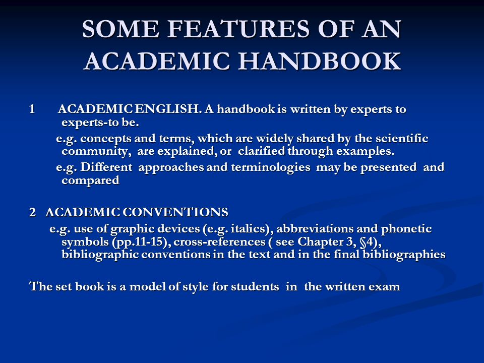 SOME FEATURES OF AN ACADEMIC HANDBOOK 1 ACADEMIC ENGLISH. A handbook is written by experts to experts-to be. e.g. concepts and terms, which are widely