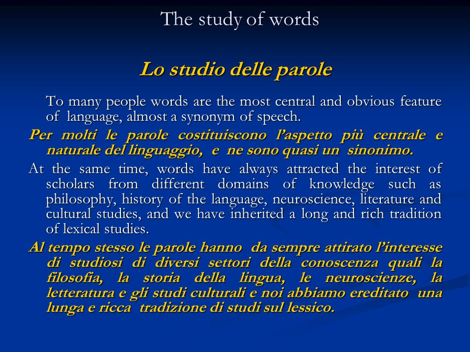 The study of words Lo studio delle parole The study of words Lo studio delle parole To many people words are the most central and obvious feature of l