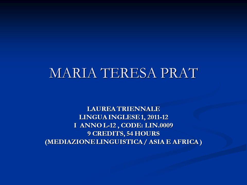 MARIA TERESA PRAT LAUREA TRIENNALE LINGUA INGLESE 1, 2011-12 I ANNO L-12, CODE: LIN.0009 9 CREDITS, 54 HOURS (MEDIAZIONE LINGUISTICA / ASIA E AFRICA )