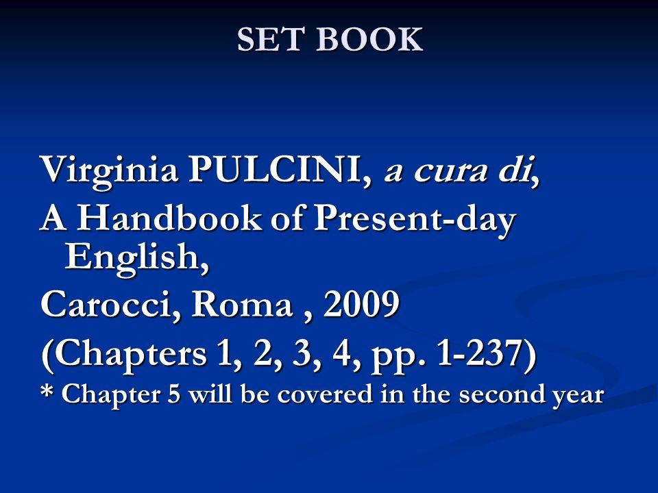 SET BOOK Virginia PULCINI, a cura di, A Handbook of Present-day English, Carocci, Roma, 2009 (Chapters 1, 2, 3, 4, pp. 1-237) * Chapter 5 will be cove