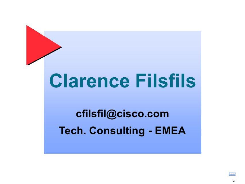 2 Clarence Filsfils cfilsfil@cisco.com Tech. Consulting - EMEA