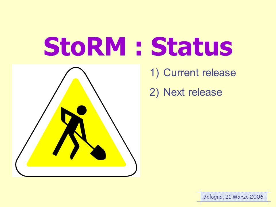 Bologna, 21 Marzo 2006 StoRM : Status 1)Current release 2)Next release