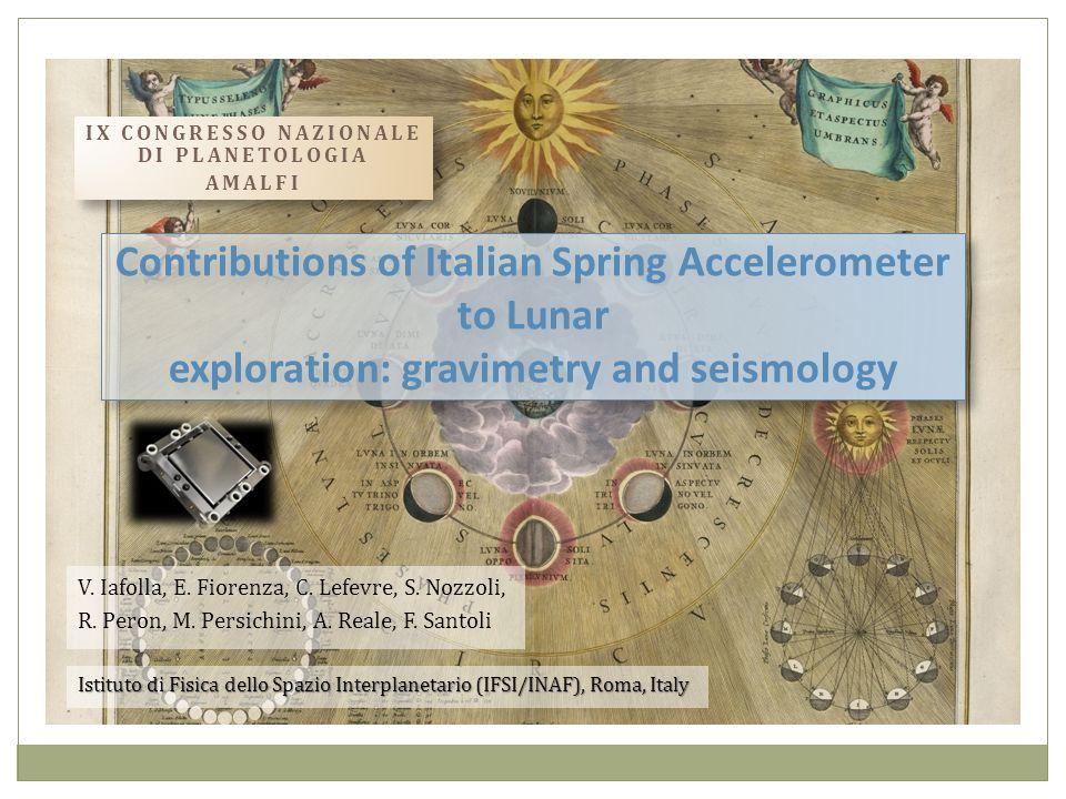 Contributions of Italian Spring Accelerometer to Lunar exploration: gravimetry and seismology V. Iafolla, E. Fiorenza, C. Lefevre, S. Nozzoli, R. Pero