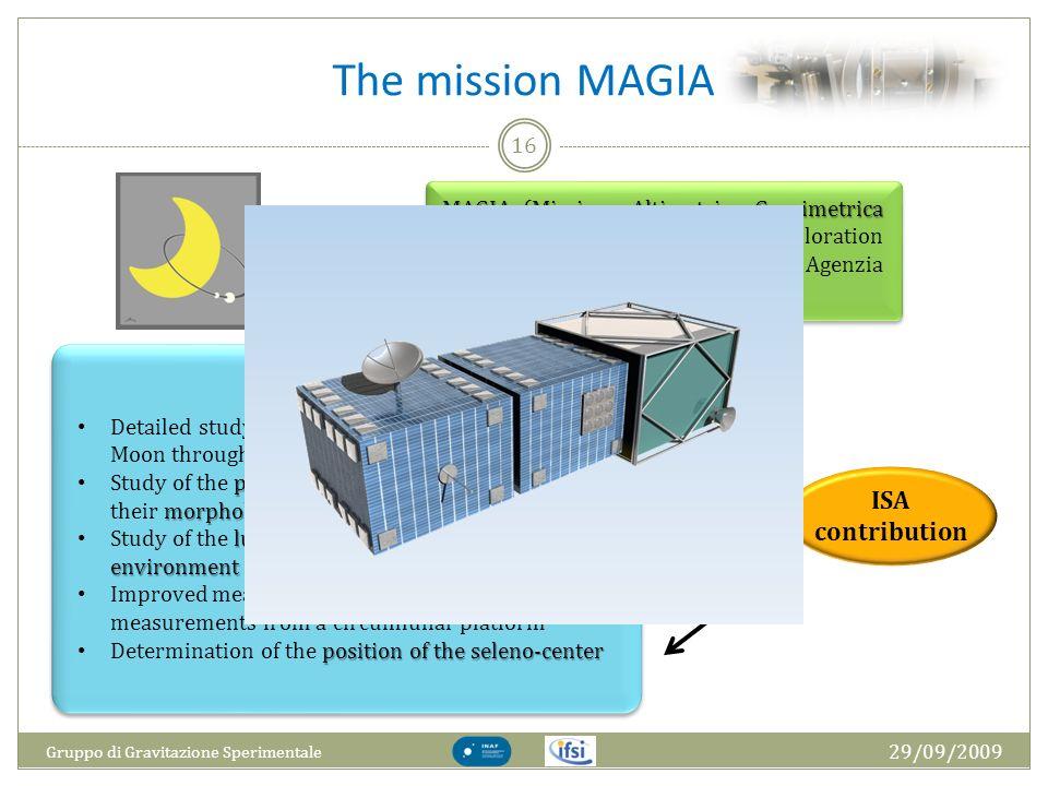 The mission MAGIA 29/09/2009 Gruppo di Gravitazione Sperimentale 16 MAGIAMissione Altimetrica Gravimetrica Geochimica lunAre MAGIA (Missione Altimetri