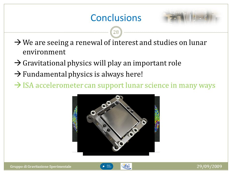 Conclusions 29/09/2009 Gruppo di Gravitazione Sperimentale 28 We are seeing a renewal of interest and studies on lunar environment Gravitational physi