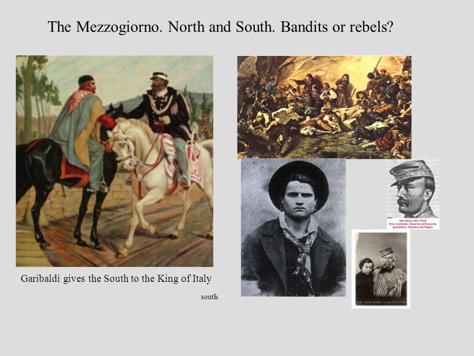 south The Mezzogiorno.North and South. Bandits or rebels.