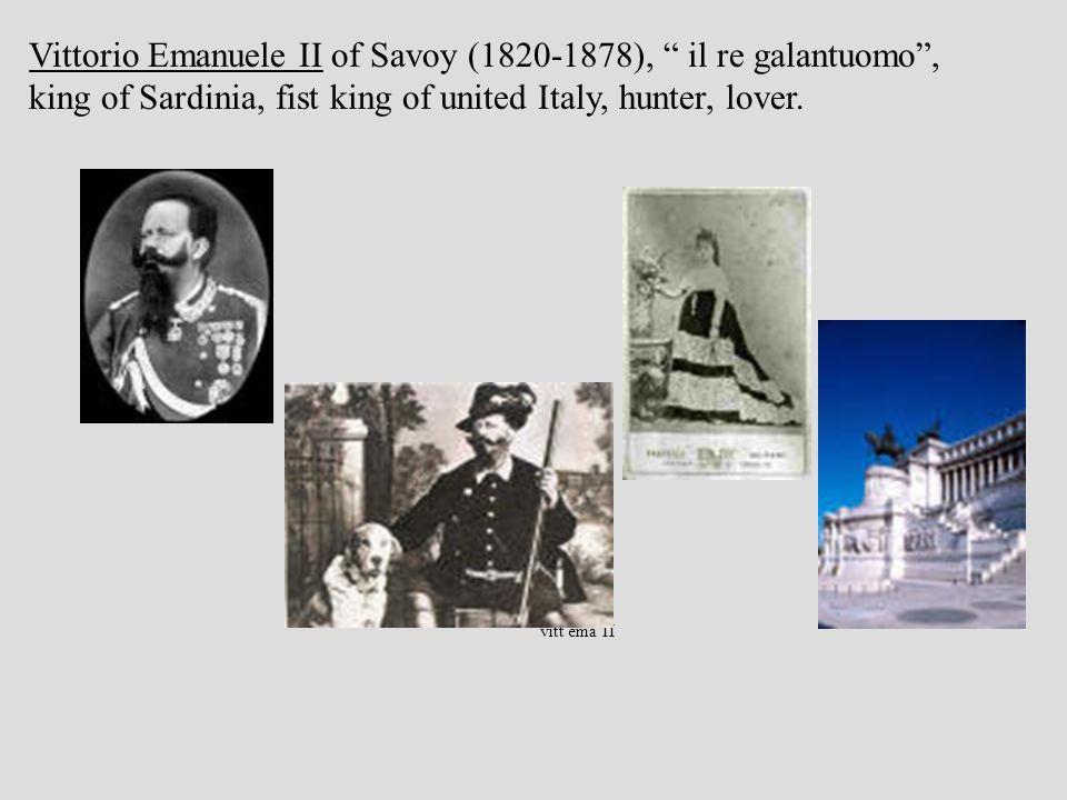 vitt ema II Vittorio Emanuele II of Savoy (1820-1878), il re galantuomo, king of Sardinia, fist king of united Italy, hunter, lover.