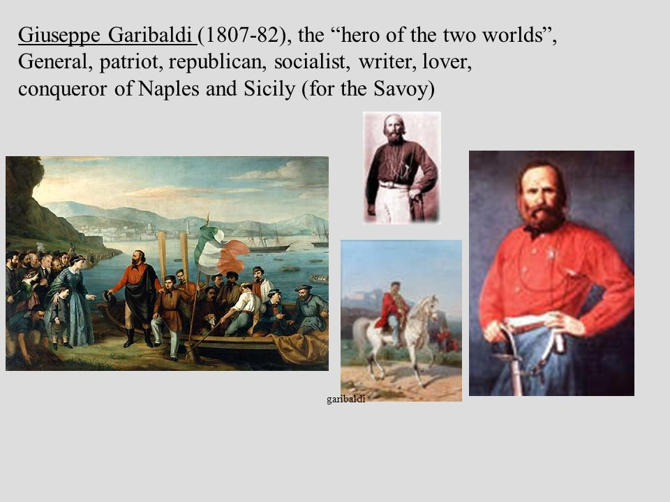 Giuseppe Garibaldi (1807-82), the hero of the two worlds, General, patriot, republican, socialist, writer, lover, conqueror of Naples and Sicily (for the Savoy) garibaldi