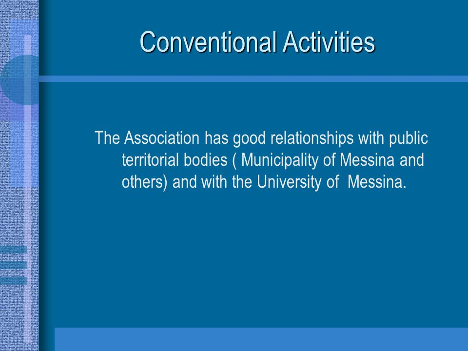 Conventional Activities The Association has good relationships with public territorial bodies ( Municipality of Messina and others) and with the Unive