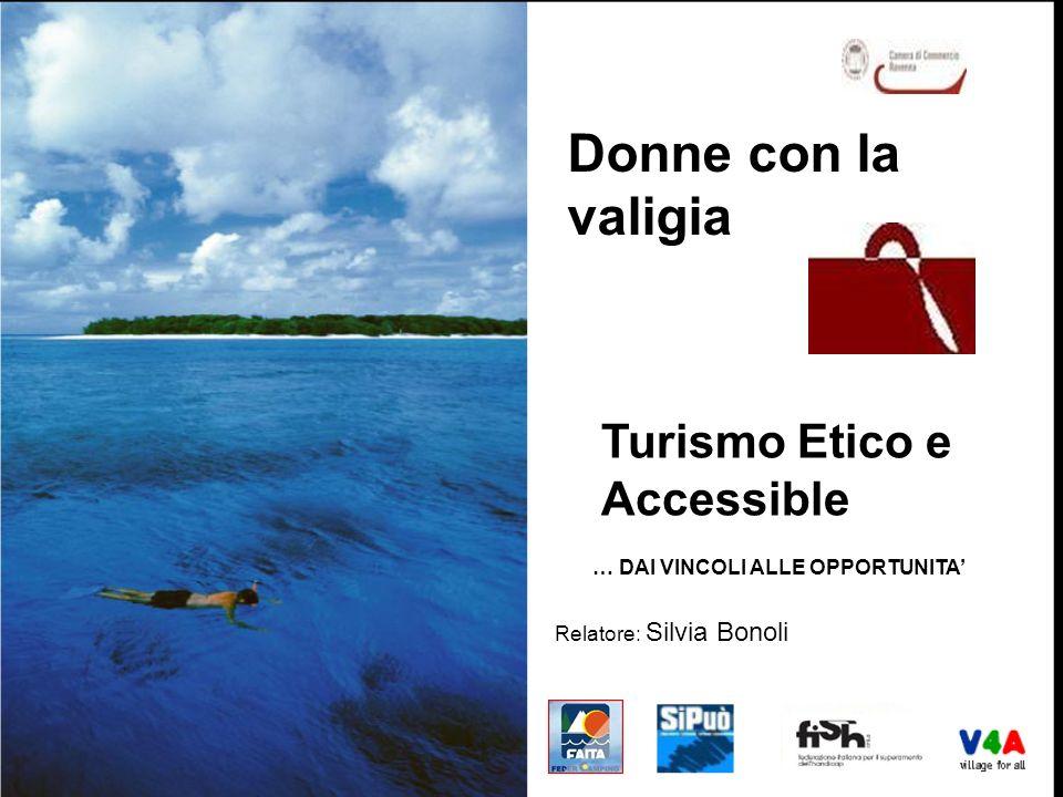 ©Proprietà testi e immagini riservata V4A – Village for all Turismo Etico e Accessible … DAI VINCOLI ALLE OPPORTUNITA Relatore: Silvia Bonoli Donne co