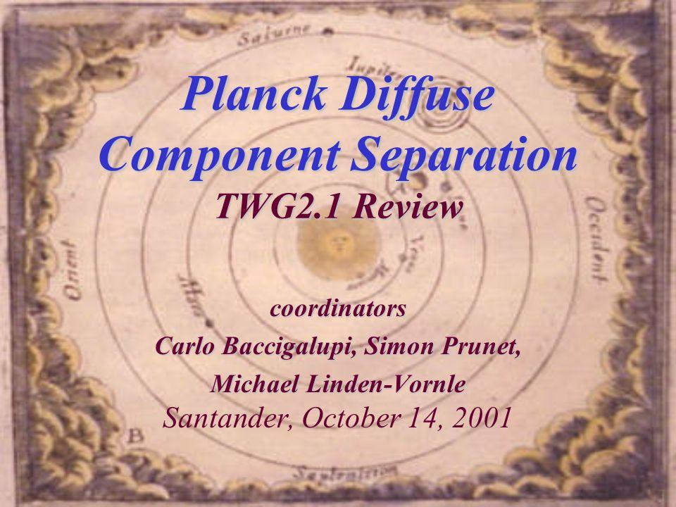 Planck Diffuse Component Separation TWG2.1 Review coordinators Carlo Baccigalupi, Simon Prunet, Michael Linden-Vornle Michael Linden-Vornle Santander,