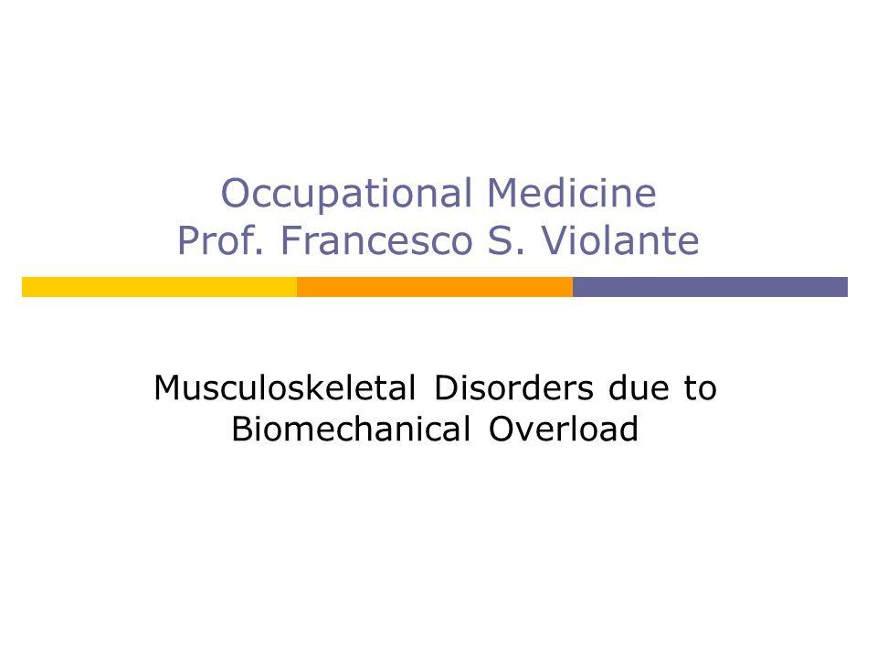 Occupational Medicine Prof. Francesco S. Violante Musculoskeletal Disorders due to Biomechanical Overload