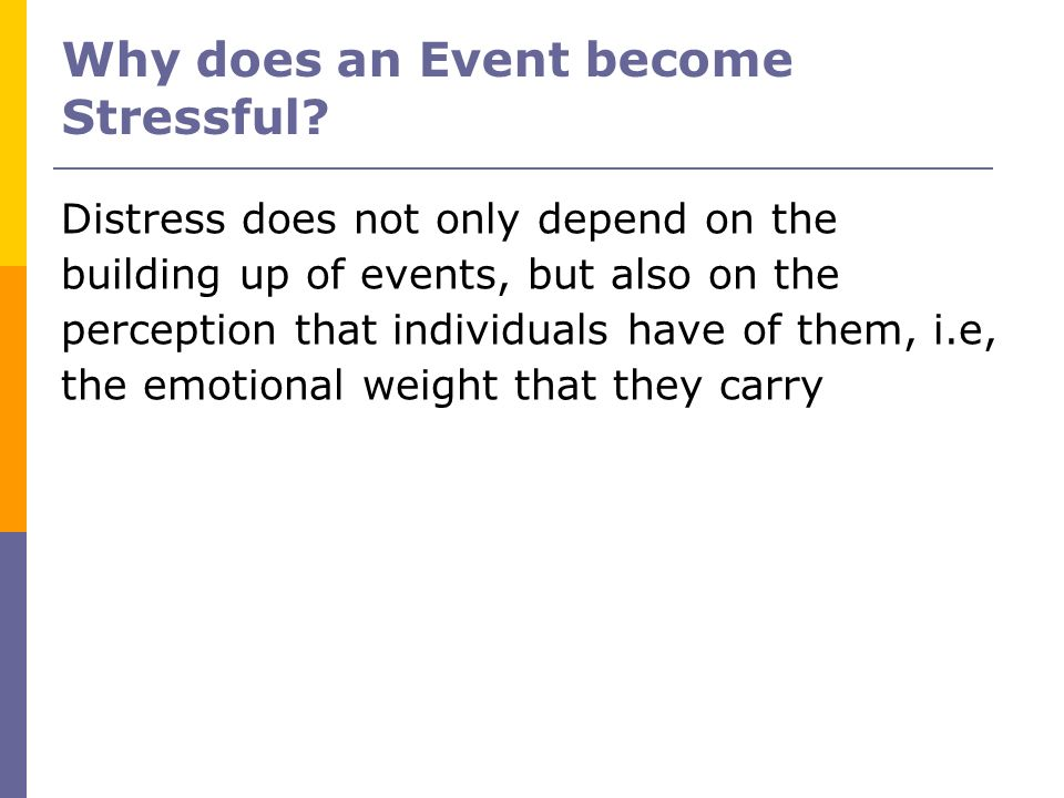 Why does an Event become Stressful? Distress does not only depend on the building up of events, but also on the perception that individuals have of th