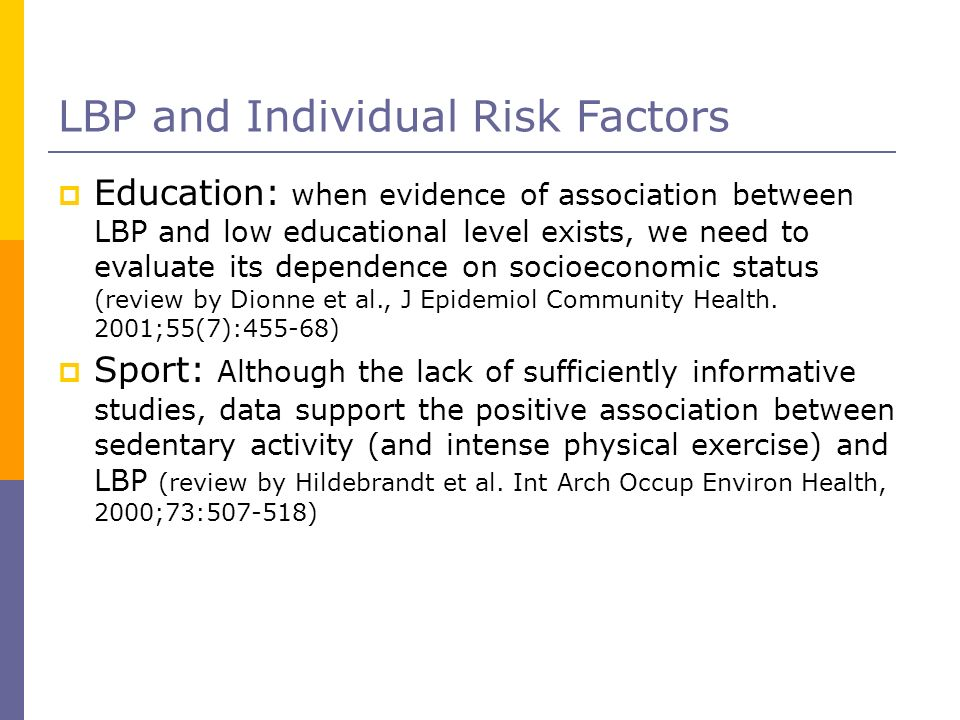 LBP and Individual Risk Factors Education: when evidence of association between LBP and low educational level exists, we need to evaluate its dependen