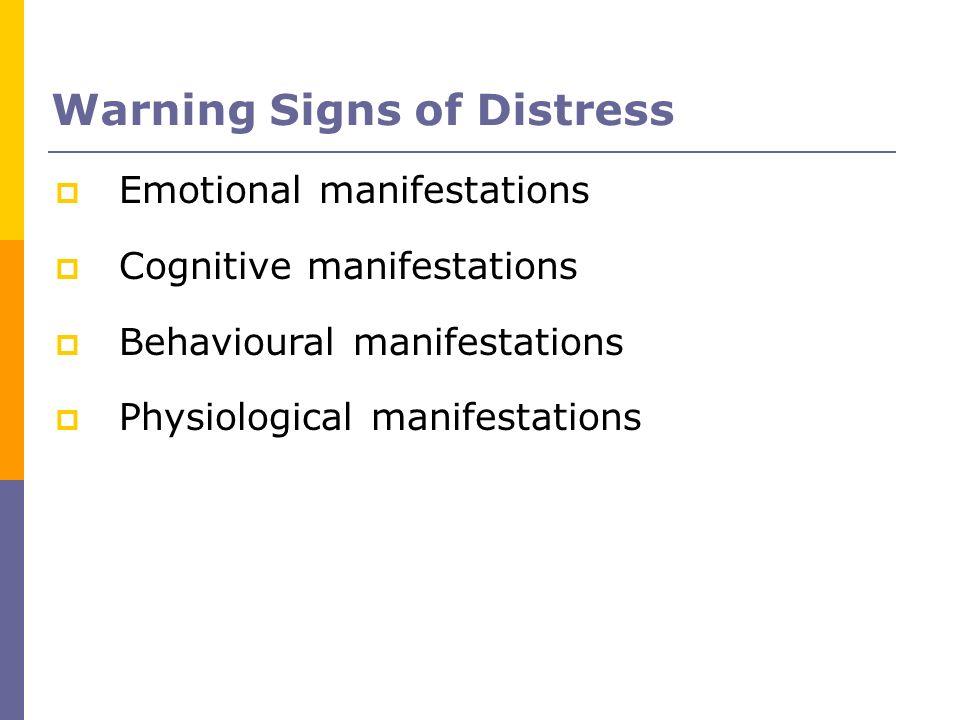 Warning Signs of Distress Emotional manifestations Cognitive manifestations Behavioural manifestations Physiological manifestations