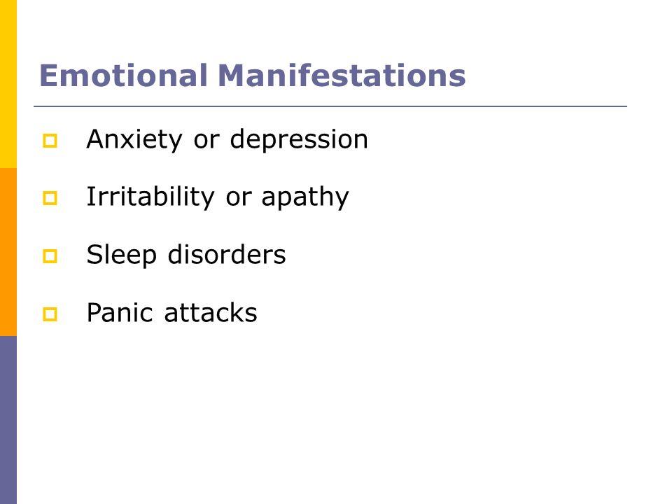 Anxiety or depression Irritability or apathy Sleep disorders Panic attacks Emotional Manifestations