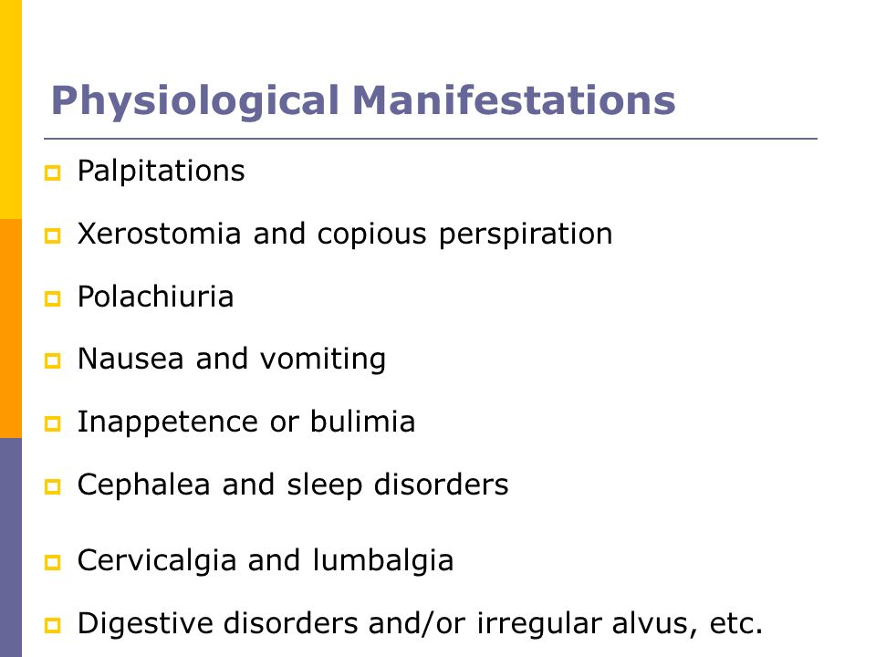 Palpitations Xerostomia and copious perspiration Polachiuria Nausea and vomiting Inappetence or bulimia Cephalea and sleep disorders Cervicalgia and l