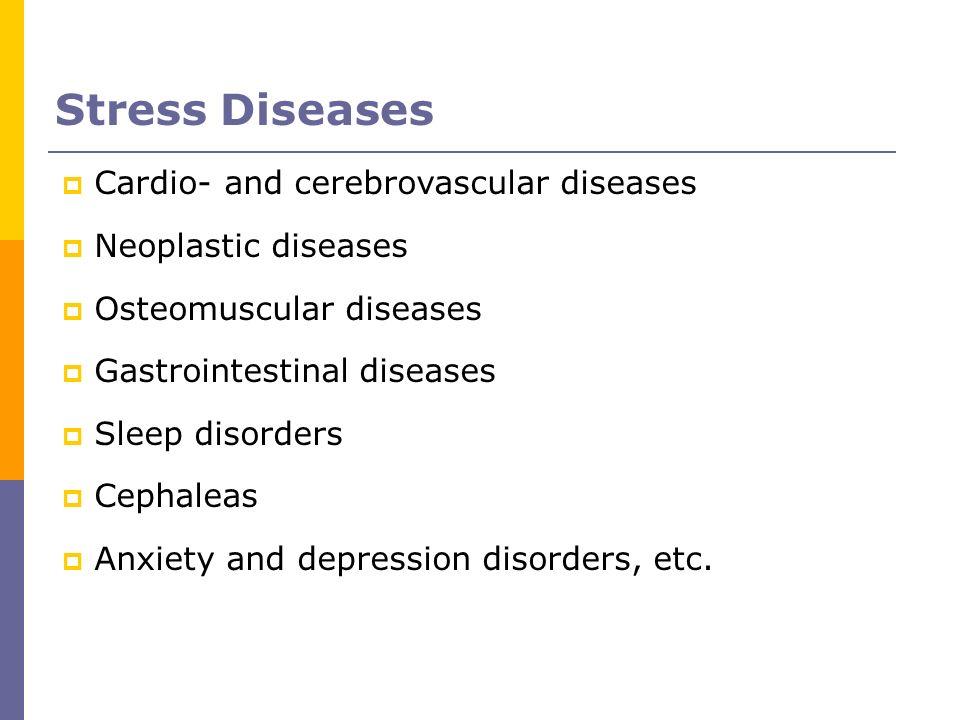 Stress Diseases Cardio- and cerebrovascular diseases Neoplastic diseases Osteomuscular diseases Gastrointestinal diseases Sleep disorders Cephaleas An