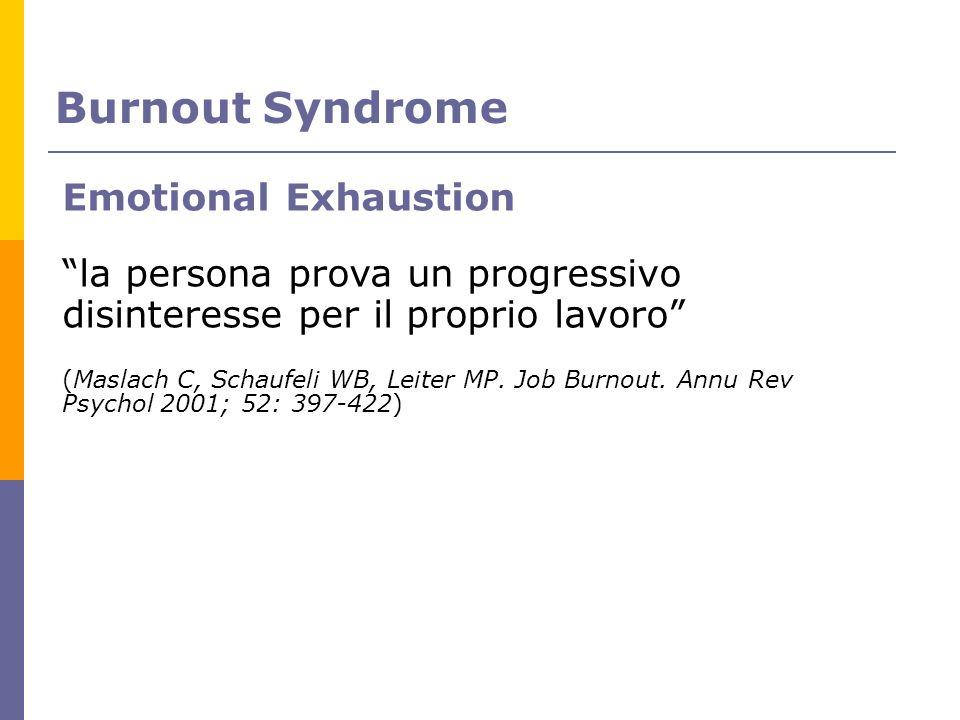 Emotional Exhaustion la persona prova un progressivo disinteresse per il proprio lavoro (Maslach C, Schaufeli WB, Leiter MP. Job Burnout. Annu Rev Psy