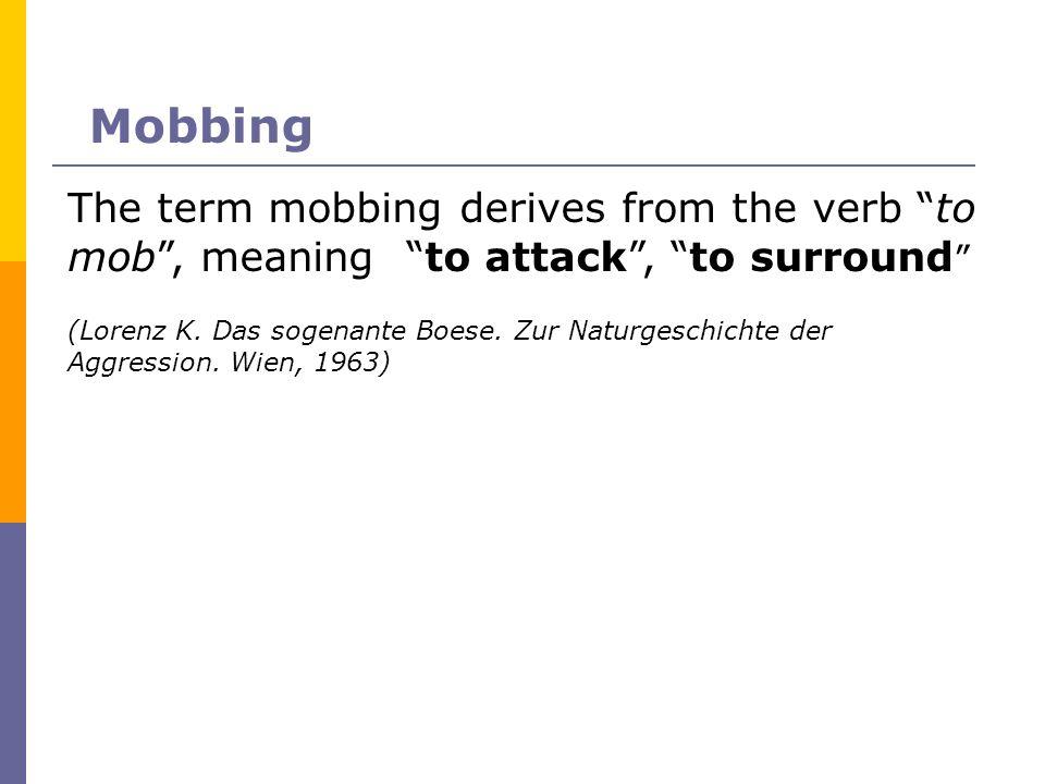 Mobbing The term mobbing derives from the verb to mob, meaning to attack, to surround (Lorenz K. Das sogenante Boese. Zur Naturgeschichte der Aggressi