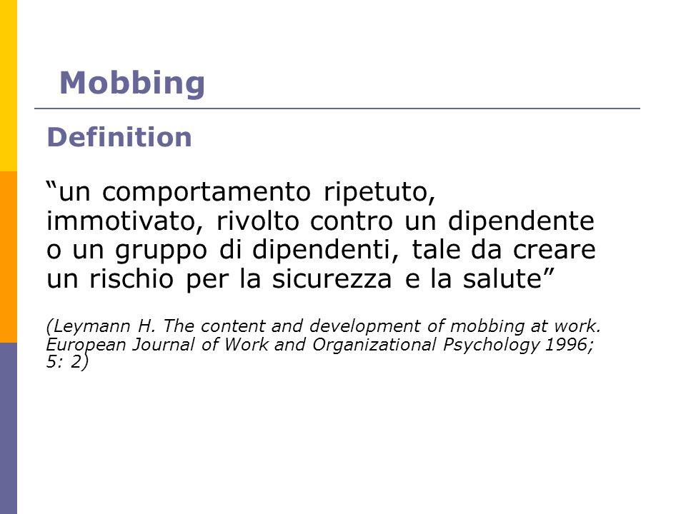 Mobbing Definition un comportamento ripetuto, immotivato, rivolto contro un dipendente o un gruppo di dipendenti, tale da creare un rischio per la sic